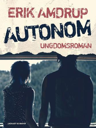 Erik Amdrup: Autonom : ungdomsroman