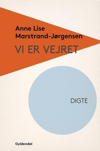 Anne Lise Marstrand-Jørgensen: Vi er vejret : digte
