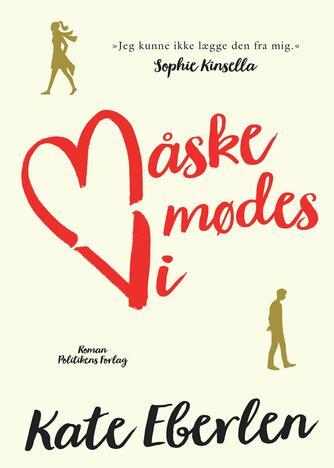 Kate Eberlen: Måske mødes vi : roman