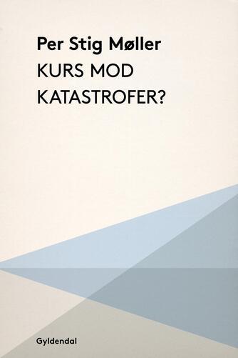 Per Stig Møller (f. 1942): Kurs mod katastrofer?
