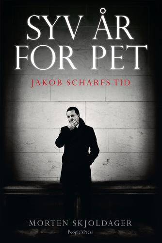 Morten Skjoldager: Syv år for PET : Jakob Scharfs tid