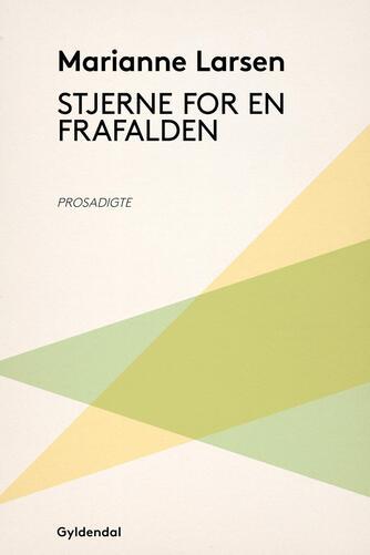 Marianne Larsen (f. 1951): Stjerne for en frafalden : prosadigte