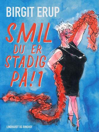 Birgit Erup: Smil - du er stadig på!. 1