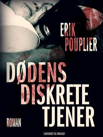 Erik Pouplier: Dødens diskrete tjener : roman