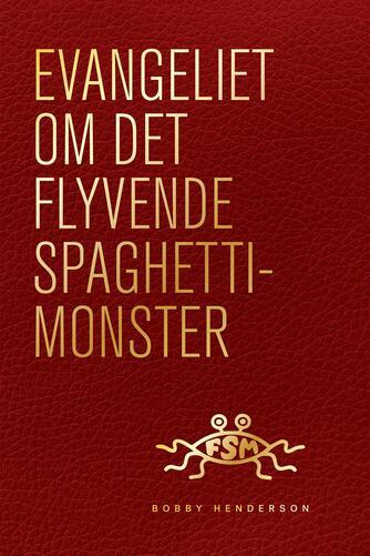 Bobby Henderson (f. 1980): Evangeliet om det flyvende spaghettimonster
