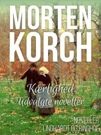 Morten Korch: Kærlighed : udvalgte noveller