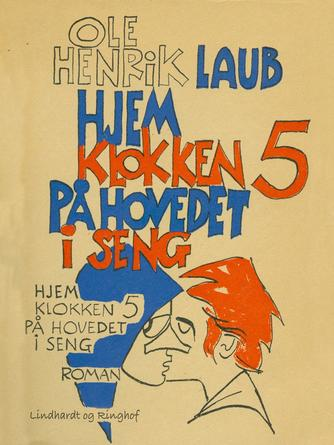Ole Henrik Laub: Hjem klokken 5 på hovedet i seng : roman