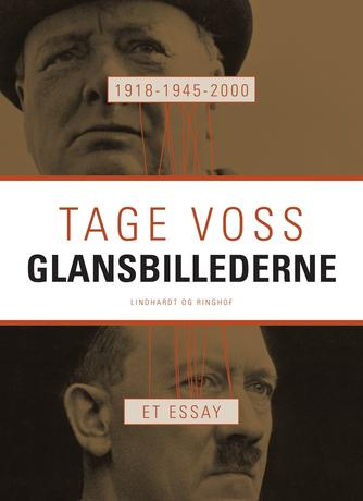 Tage Voss: 1918 - 1945 - 2000 : glansbillederne : et essay