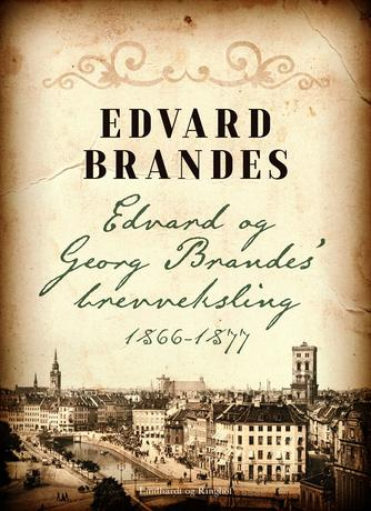Edvard Brandes, Georg Brandes: Edvard og Georg Brandes' brevveksling 1866-1877