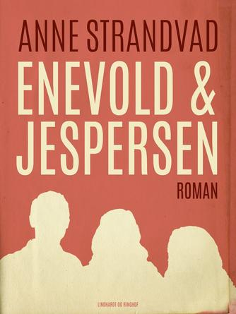 Anne Strandvad: Enevold & Jespersen : roman