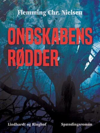 Flemming Chr. Nielsen (f. 1943): Ondskabens rødder : spændingsroman