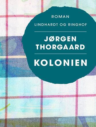 Jørgen Thorgaard: Kolonien : roman
