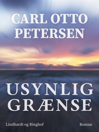 Carl Otto Petersen (f. 1923): Usynlig grænse : roman