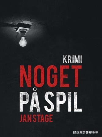 Jan Stage (f. 1937): Noget på spil : krimi