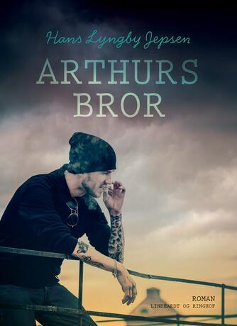 Hans Lyngby Jepsen: Arthurs bror : roman