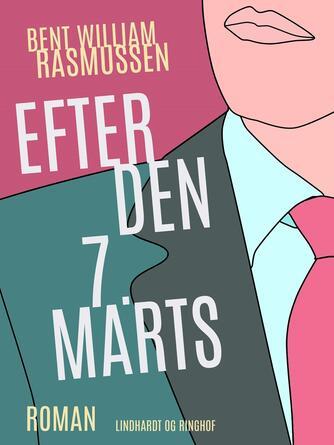 Bent William Rasmussen (f. 1924): Efter den 7. marts : roman