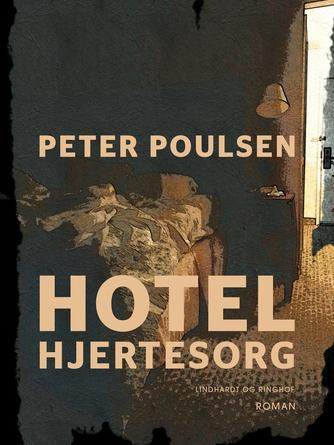 Peter Poulsen (f. 1940): Hotel Hjertesorg : roman