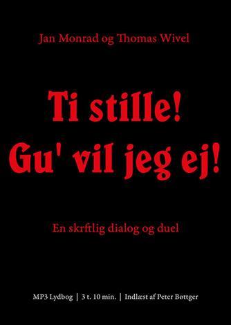 : Ti stille! Gu' vil jeg ej! : en skriftlig dialog og duel