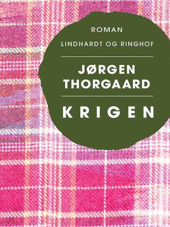 Jørgen Thorgaard: Krigen : roman