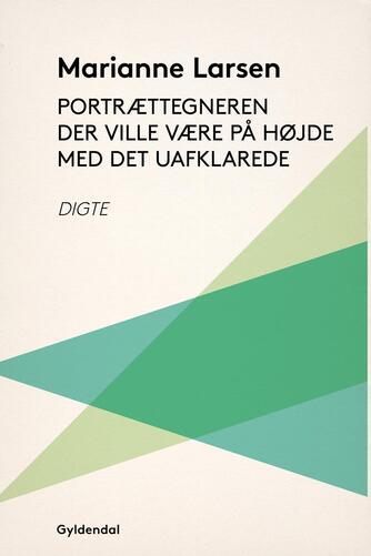 Marianne Larsen (f. 1951): Portrættegneren der ville være på højde med det uafklarede : digte
