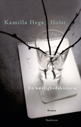 Kamilla Hega Holst: En kærlighedshistorie : roman