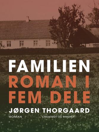 Jørgen Thorgaard: Familien : roman i fem dele