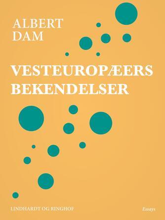 Albert Dam: Vesteuropæers bekendelser : essays