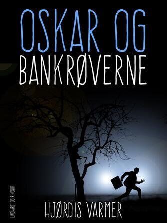 Hjørdis Varmer: Oskar og bankrøverne