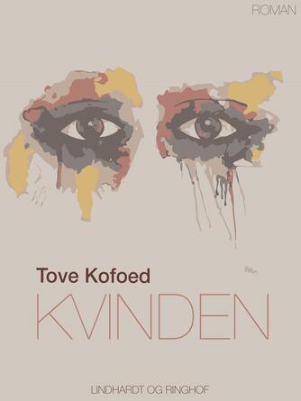 Tove Kofoed: Kvinden : roman
