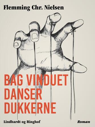 Flemming Chr. Nielsen (f. 1943): Bag vinduet danser dukkerne : roman