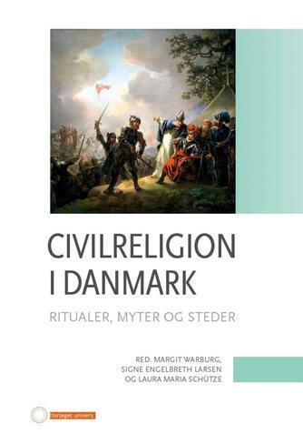 : Civilreligion i Danmark : ritualer, myter og steder