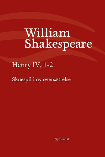 William Shakespeare: Henry IV, 1-2 (Ved Niels Brunse)