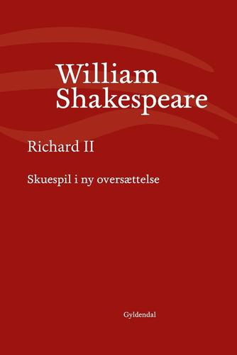 William Shakespeare: Richard II (Ved Niels Brunse)