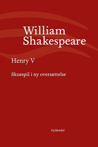 William Shakespeare: Henry V (Ved Niels Brunse)