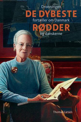 Thomas Larsen (f. 1964), Margrethe: De dybeste rødder : dronningen fortæller om Danmark og danskerne