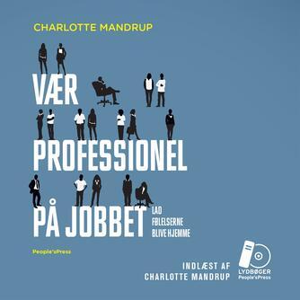 Charlotte Mandrup: Vær professionel på jobbet : lad følelserne blive hjemme