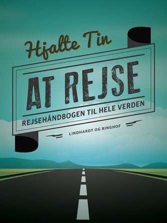 Hjalte Tin: At rejse : rejsehåndbog til hele verden