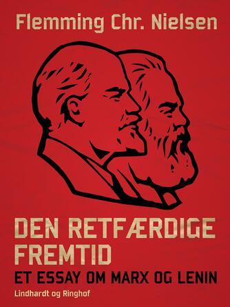 Flemming Chr. Nielsen (f. 1943): Den retfærdige fremtid : et essay om Marx og Lenin
