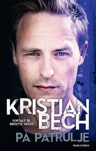 Kristian Bech (f. 1975-12-09), Birgitte Wulff: På patrulje