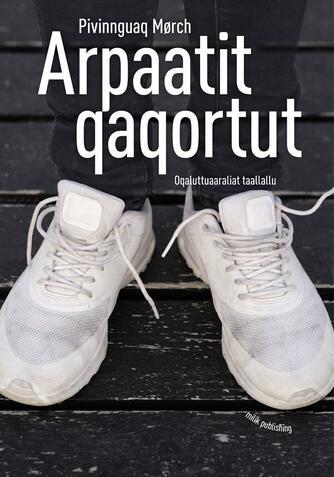 Pivinnguaq Mørch: Arpaatit qaqortut : oqaluttuaaraliat taallallu
