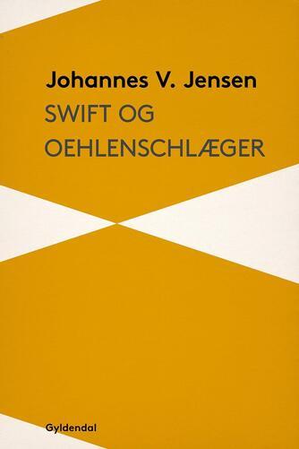 Johannes V. Jensen (f. 1873): Swift og Oehlenschlæger