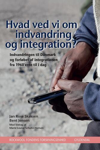 Bent Jensen, Jan Rose Skaksen, Marie Louise Schultz-Nielsen: Hvad ved vi om indvandring og integration? : indvandringen til Danmark og forløbet af integrationen fra 1960'erne til i dag