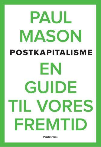 Paul Mason (f. 1960): Postkapitalisme : en guide til vores fremtid