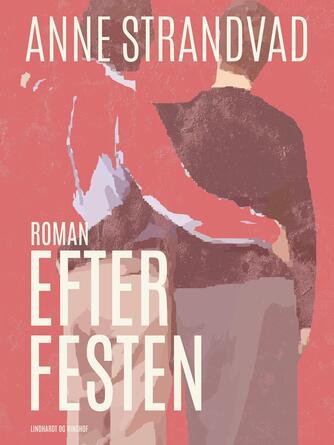 Anne Strandvad: Efter festen : roman