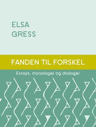 Elsa Gress: Fanden til forskel : essays, monologer og dialoger