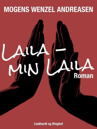 Mogens Wenzel Andreasen: Laila - min Laila : roman