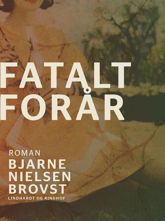 Bjarne Nielsen Brovst: Fatalt forår : roman