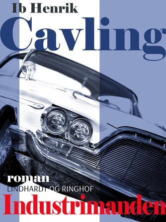 Ib Henrik Cavling: Industrimanden : roman