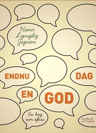 Hans Lyngby Jepsen: Endnu en god dag : en bog om afasi