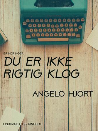 Angelo Hjort: Du er ikke rigtig klog : erindringer